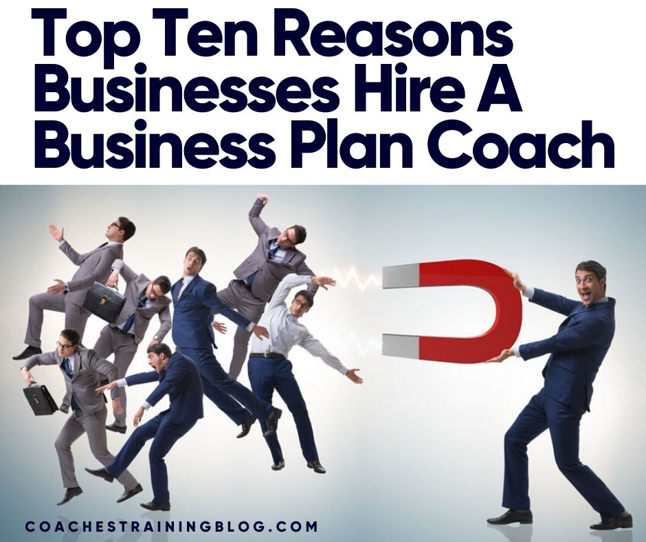 Top Ten Reasons Businesses Hire A Business Plan Coach