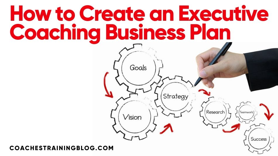 How to Create an Executive Coaching Business Plan