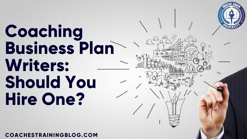 Coaching Business Plan Writers: Should You Hire One?