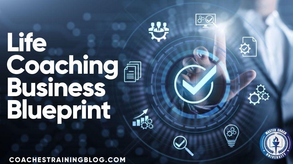 Life Coaching Business Blueprint: Be an Entrepreneur